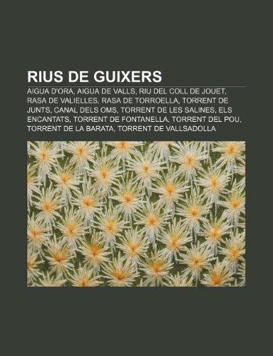 9781232748878: Rius de Guixers: Aigua D'Ora, Aigua de Valls, Riu del Coll de Jouet, Rasa de Valielles, Rasa de Torroella, Torrent de Junts, Canal Dels