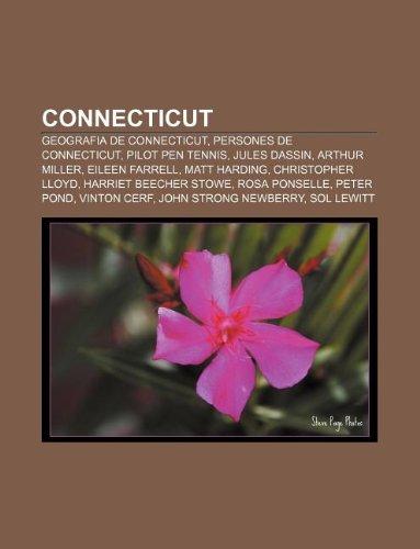 9781232749462: Connecticut: Geografia de Connecticut, Persones de Connecticut, Pilot Pen Tennis, Jules Dassin, Arthur Miller, Eileen Farrell, Matt