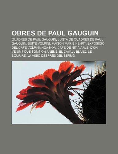 9781232763482: Obres de Paul Gauguin: Quadres de Paul Gauguin, Llista de quadres de Paul Gauguin, Suite Volpini, Maison Marie Henry