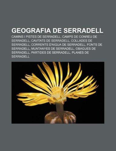 9781232763932: Geografia de Serradell: Camins i pistes de Serradell, Camps de conreu de Serradell, Cavitats de Serradell, Collades de Serradell