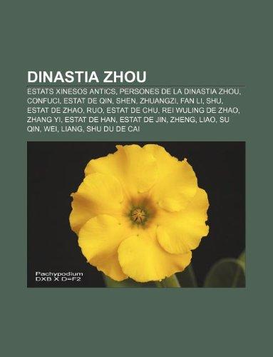 9781232765806: Dinastia Zhou: Estats xinesos antics, Persones de la Dinastia Zhou, Confuci, Estat de Qin, Shen, Zhuangzi, Fan Li, Shu, Estat de Zhao, Ruo (Catalan Edition)