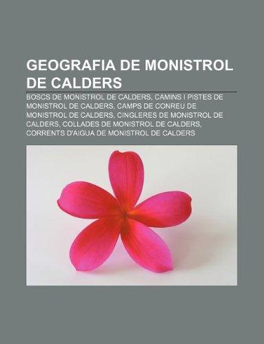 9781232766018: Geografia de Monistrol de Calders: Boscs de Monistrol de Calders, Camins I Pistes de Monistrol de Calders