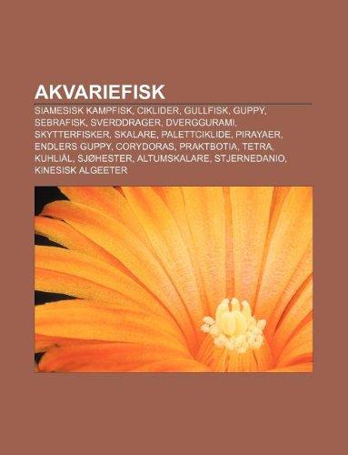 9781232771432: Akvariefisk: Siamesisk Kampfisk, Ciklider, Gullfisk, Guppy, Sebrafisk, Sverddrager, Dverggurami, Skytterfisker, Skalare, Palettcikl