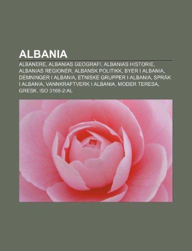 9781232771524: Albania: Albanere, Albanias Geografi, Albanias Historie, Albanias Regioner, Albansk Politikk, Byer I Albania, Demninger I Alban