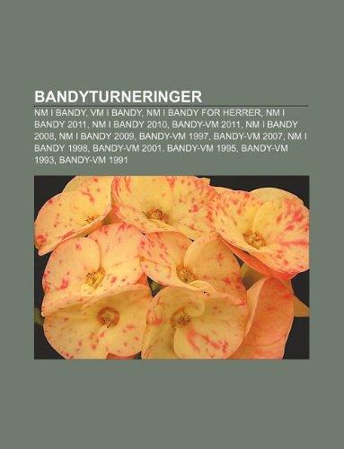 9781232772866: Bandyturneringer: NM I Bandy, VM I Bandy, NM I Bandy for Herrer, NM I Bandy 2011, NM I Bandy 2010, Bandy-VM 2011, NM I Bandy 2008