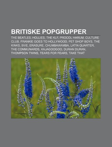 9781232774365: Britiske Popgrupper: The Beatles, Hollies, the Klf, Procol Harum, Culture Club, Frankie Goes to Hollywood, Pet Shop Boys, the Kinks, 5ive