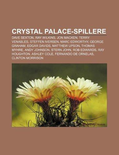 9781232775829: Crystal Palace-Spillere: Dave Sexton, Ray Wilkins, Jon Macken, Terry Venables, Steffen Iversen, Marc Edworthy, George Graham, Edgar Davids