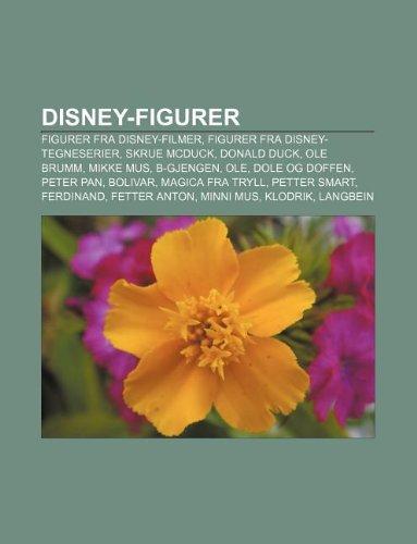 9781232776901: Disney-Figurer: Figurer Fra Disney-Filmer, Figurer Fra Disney-Tegneserier, Skrue McDuck, Donald Duck, OLE Brumm, Mikke Mus, B-Gjengen,