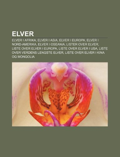 9781232777595: Elver: Elver I Afrika, Elver I Asia, Elver I Europa, Elver I Nord-Amerika, Elver I Oseania, Lister Over Elver, Liste Over Elv