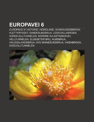 9781232778233: Europavei 6: Europavei 6' Historie I Nordland, Svinesundsbroen, Klettkrysset, Sandesundbrua, Uddevallabroen, Korgfjelltunnelen