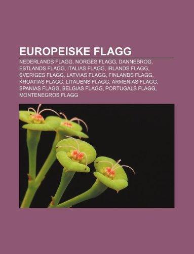 9781232778271: Europeiske Flagg: Nederlands Flagg, Norges Flagg, Dannebrog, Estlands Flagg, Italias Flagg, Irlands Flagg, Sveriges Flagg, Latvias Flagg