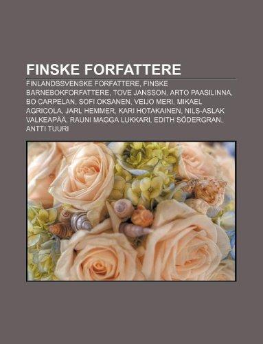 9781232778967: Finske Forfattere: Finlandssvenske Forfattere, Finske Barnebokforfattere, Tove Jansson, Arto Paasilinna, Bo Carpelan, Sofi Oksanen, Veijo