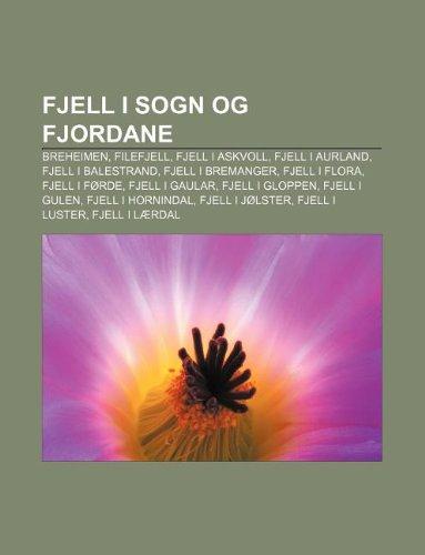9781232779254: Fjell I Sogn Og Fjordane: Breheimen, Filefjell, Fjell I Askvoll, Fjell I Aurland, Fjell I Balestrand, Fjell I Bremanger, Fjell I Flora