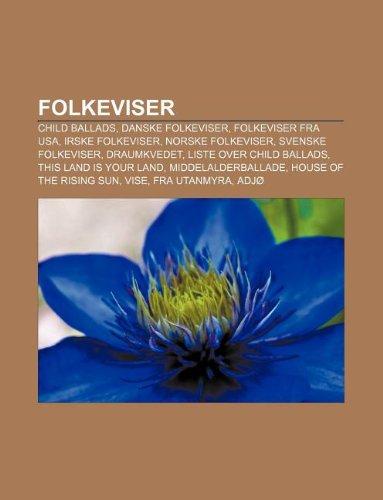 9781232779490: Folkeviser: Child Ballads, Danske Folkeviser, Folkeviser Fra USA, Irske Folkeviser, Norske Folkeviser, Svenske Folkeviser, Draumkv