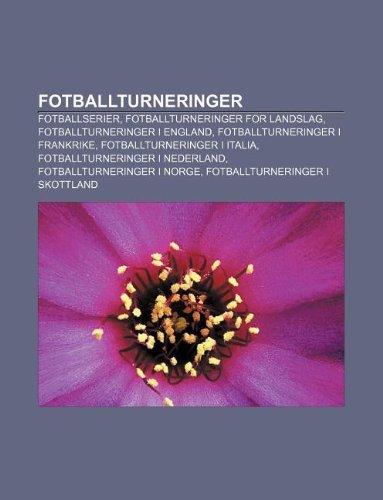 9781232780144: Fotballturneringer: Fotballserier, Fotballturneringer for Landslag, Fotballturneringer I England, Fotballturneringer I Frankrike