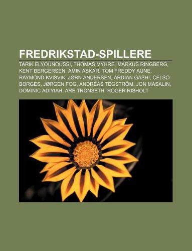 9781232780397: Fredrikstad-Spillere: Tarik Elyounoussi, Thomas Myhre, Markus Ringberg, Kent Bergersen, Amin Askar, Tom Freddy Aune, Raymond Kvisvik