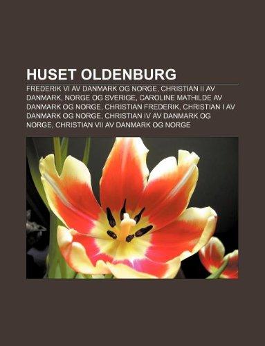 9781232782704: Huset Oldenburg: Frederik VI AV Danmark Og Norge, Christian II AV Danmark, Norge Og Sverige, Caroline Mathilde AV Danmark Og Norge