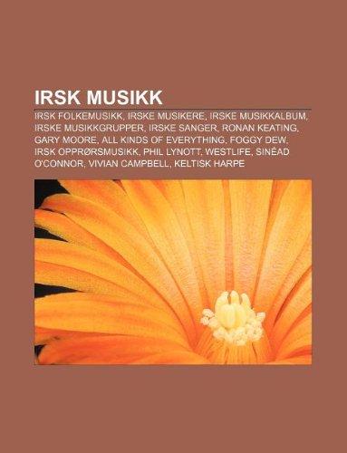 9781232783572: Irsk Musikk: Irsk Folkemusikk, Irske Musikere, Irske Musikkalbum, Irske Musikkgrupper, Irske Sanger, Ronan Keating, Gary Moore