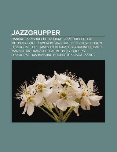 9781232784326: Jazzgrupper: Danske jazzgrupper, Norske jazzgrupper, Pat Metheny Group, Svenske jazzgrupper, Steve Rodbys diskografi, Lyle Mays' diskografi (Norwegian Edition)