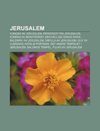 9781232784562: Jerusalem: Konger AV Jerusalem, Personer Fra Jerusalem, Konrad AV Montferrat, Den Hellige Gravs Kirke, Baldwin I AV Jerusalem