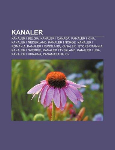 9781232784920: Kanaler: Kanaler I Belgia, Kanaler I Canada, Kanaler I Kina, Kanaler I Nederland, Kanaler I Norge, Kanaler I Romania, Kanaler I