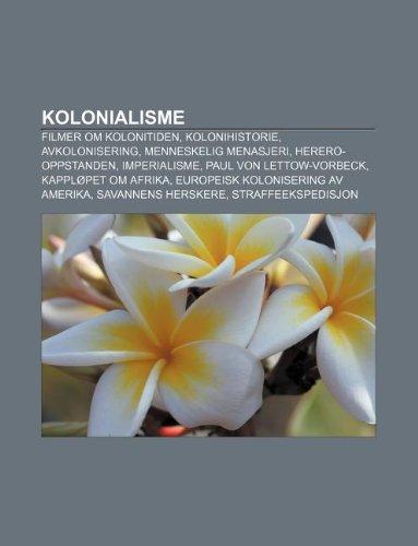 9781232785880: Kolonialisme: Filmer Om Kolonitiden, Kolonihistorie, Avkolonisering, Menneskelig Menasjeri, Herero-Oppstanden, Imperialisme