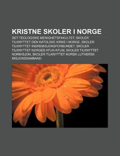 9781232786634: Kristne Skoler I Norge: Det Teologiske Menighetsfakultet, Skoler Tilknyttet Den Katolske Kirke I Norge, Skoler Tilknyttet Indremisjonsforbunde