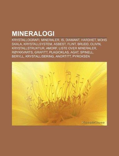 9781232789628: Mineralogi: Krystallografi, Mineraler, Is, Diamant, Hardhet, Mohs Skala, Krystallsystem, Asbest, Flint, Brudd, Olivin, Krystallstr