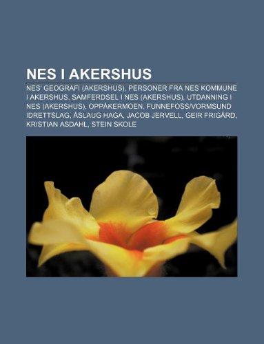 9781232790778: Nes I Akershus: Nes' Geografi (Akershus), Personer Fra Nes Kommune I Akershus, Samferdsel I Nes (Akershus), Utdanning I Nes (Akershus)