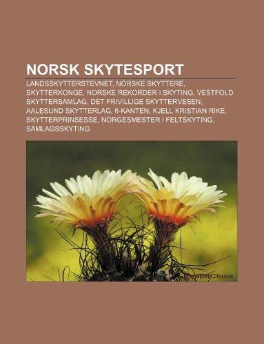 9781232791560: Norsk Skytesport: Landsskytterstevnet, Norske Skyttere, Skytterkonge, Norske Rekorder I Skyting, Vestfold Skyttersamlag