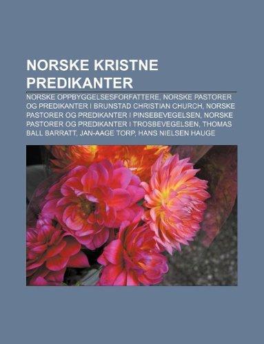 9781232792451: Norske Kristne Predikanter: Norske Oppbyggelsesforfattere, Norske Pastorer Og Predikanter I Brunstad Christian Church