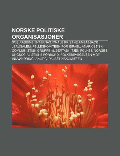 9781232792864: Norske Politiske Organisasjoner: SOS Rasisme, Internasjonale Kristne Ambassade Jerusalem, Felleskomiteen for Israel