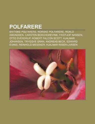 9781232796282: Polfarere: Britiske polfarere, Norske polfarere, Roald Amundsen, Carsten Borchgrevink, Fridtjof Nansen, Otto Sverdrup, Robert Falcon Scott