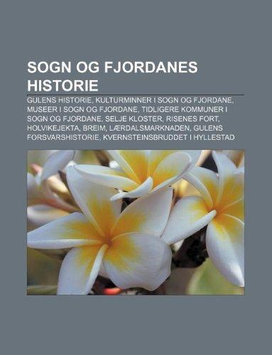 9781232799702: Sogn Og Fjordanes Historie: Gulens Historie, Kulturminner I Sogn Og Fjordane, Museer I Sogn Og Fjordane, Tidligere Kommuner I Sogn Og Fjordane