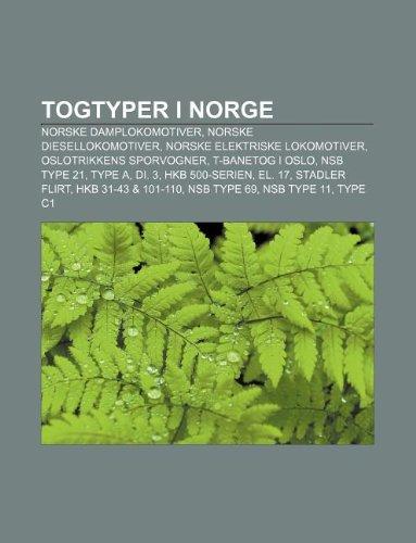 9781232803102: Togtyper I Norge: Norske Damplokomotiver, Norske Diesellokomotiver, Norske Elektriske Lokomotiver, Oslotrikkens Sporvogner, T-Banetog I