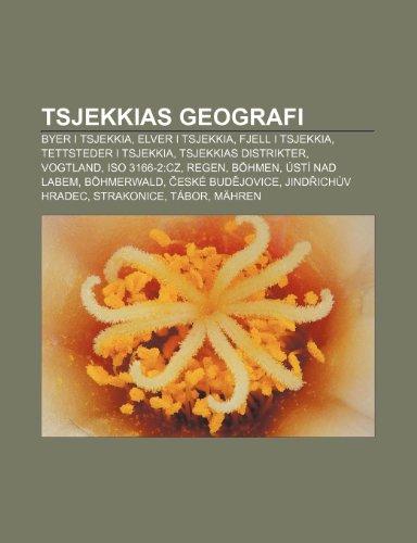 9781232803676: Tsjekkias Geografi: Byer I Tsjekkia, Elver I Tsjekkia, Fjell I Tsjekkia, Tettsteder I Tsjekkia, Tsjekkias Distrikter, Vogtland, ISO 3166-2
