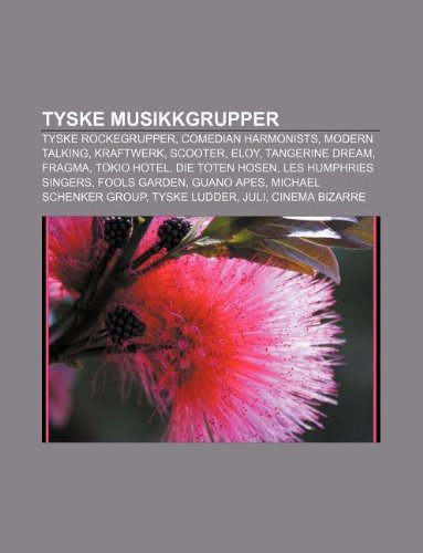 9781232804123: Tyske Musikkgrupper: Tyske Rockegrupper, Comedian Harmonists, Modern Talking, Kraftwerk, Scooter, Eloy, Tangerine Dream, Fragma, Tokio Hote