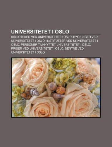 9781232804611: Universitetet I Oslo: Biblioteker Ved Universitetet I Oslo, Bygninger Ved Universitetet I Oslo, Institutter Ved Universitetet I Oslo