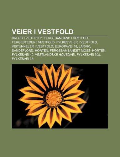 9781232805205: Veier I Vestfold: Broer I Vestfold, Fergesamband I Vestfold, Fergesteder I Vestfold, Fylkesveier I Vestfold, Veitunneler I Vestfold
