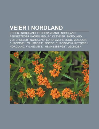 9781232805328: Veier I Nordland: Broer I Nordland, Fergesamband I Nordland, Fergesteder I Nordland, Fylkesveier I Nordland, Veitunneler I Nordland