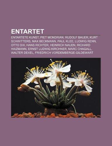 9781232807193: Entartet: Entartete Kunst, Piet Mondrian, Rudolf Bauer, Kurt Schwitters, Max Beckmann, Paul Klee, Ludwig Renn, Otto Dix, Hans Ri