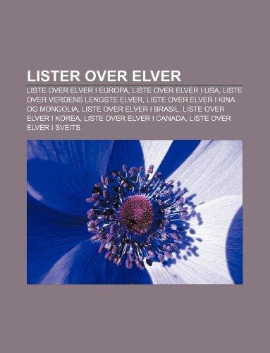 9781232808923: Lister Over Elver: Liste Over Elver I Europa, Liste Over Elver I USA, Liste Over Verdens Lengste Elver, Liste Over Elver I Kina Og Mongol