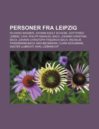 9781232809494: Personer Fra Leipzig: Richard Wagner, Johann Adolf Scheibe, Gottfried Leibniz, Carl Philipp Emanuel Bach, Johann Christian Bach