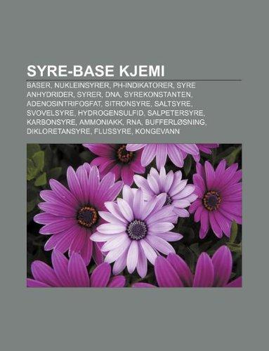 9781232809562: Syre-Base Kjemi: Baser, Nukleinsyrer, PH-Indikatorer, Syre Anhydrider, Syrer, DNA, Syrekonstanten, Adenosintrifosfat, Sitronsyre, Salts