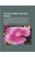 9781232810346: So You Think You Can Dance: So You Think You Can Dance-Dommere, So You Think You Can Dance-Finalister, So You Think You Can Dance-Koreografer
