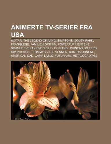 9781232812135: Animerte TV-Serier Fra USA: Avatar: The Legend of Aang, Simpsons, South Park, Fragglene, Familien Griffin, Powerpuffjentene