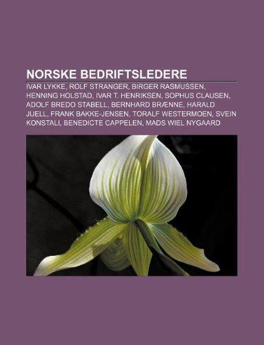 9781232812494: Norske Bedriftsledere: Ivar Lykke, Rolf Stranger, Birger Rasmussen, Henning Holstad, Ivar T. Henriksen, Sophus Clausen, Adolf Bredo Stabell