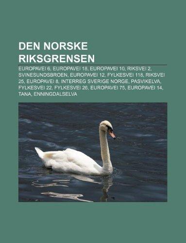 9781232813118: Den Norske Riksgrensen: Europavei 6, Europavei 18, Europavei 10, Riksvei 2, Svinesundsbroen, Europavei 12, Fylkesvei 118, Riksvei 25