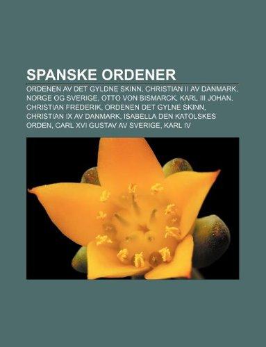9781232813590: Spanske Ordener: Ordenen AV Det Gyldne Skinn, Christian II AV Danmark, Norge Og Sverige, Otto Von Bismarck, Karl III Johan, Christian F