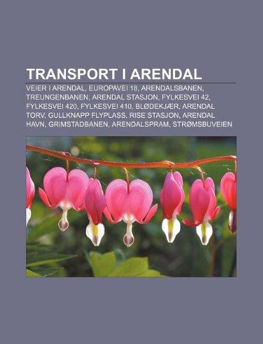 9781232814597: Transport I Arendal: Veier I Arendal, Europavei 18, Arendalsbanen, Treungenbanen, Arendal Stasjon, Fylkesvei 42, Fylkesvei 420, Fylkesvei 4